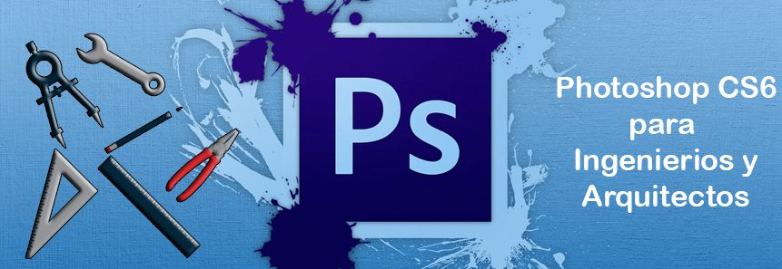 Photoshop CS6 para Ingenieros y Arquitectos