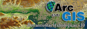 ARCGIS 10  Herramientas Hidrológicas